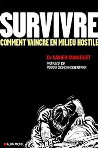 Livres de survie - Survivre comment vaincre en milieu hostile Xavier Maniguet