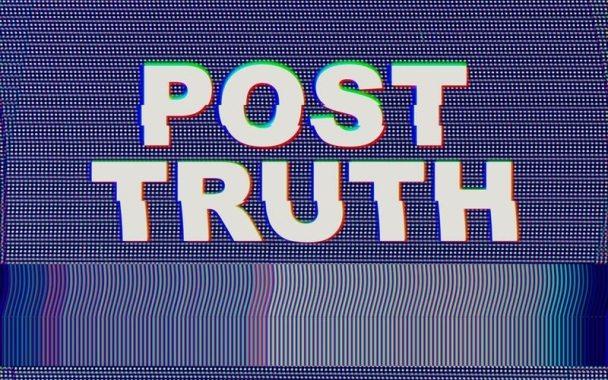 Çağımızın Hastalığı Post-Truth