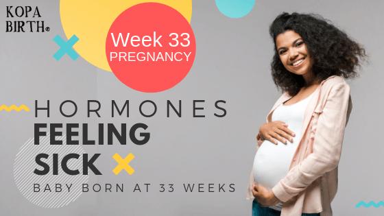 Week 33 Pregnancy - Hormones Feeling Sick and Baby Born at 33 Weeks