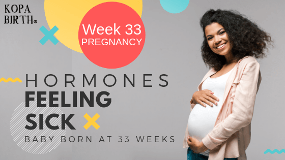 Week 33 Pregnancy - Hormones Feeling Sick and Baby Born at 33 Weeks