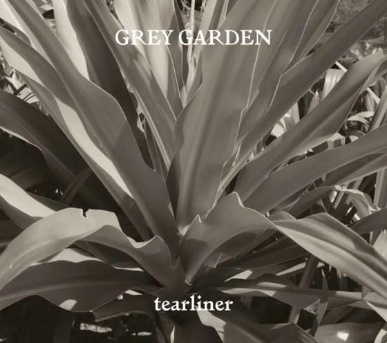 tearliner grey garden