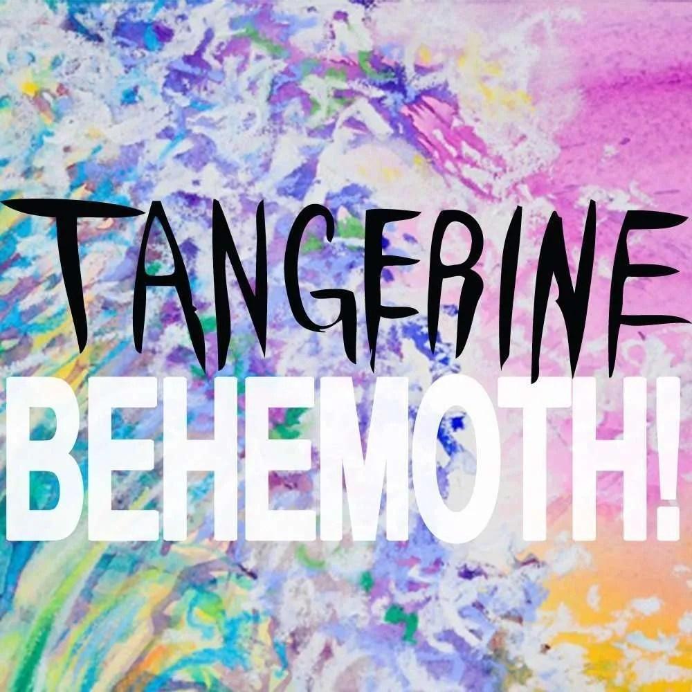 tangerine behemoth
