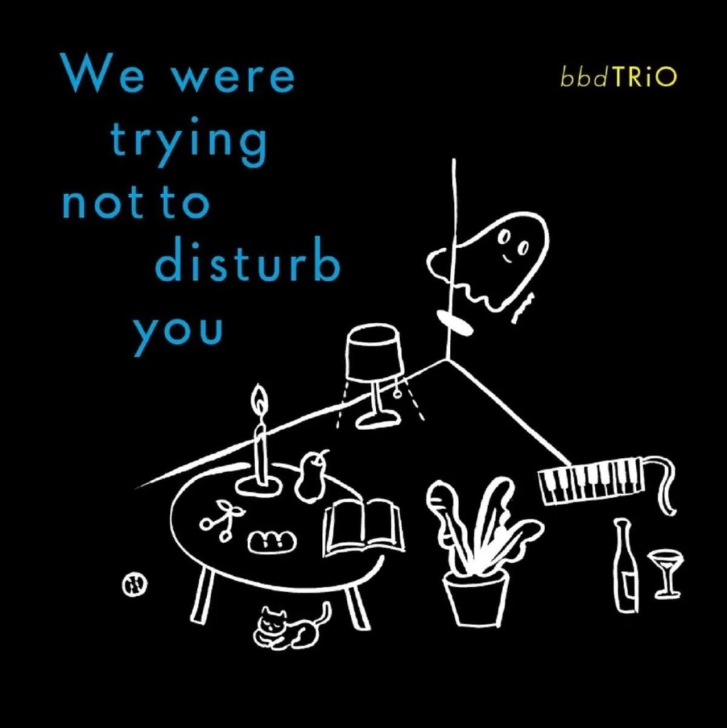 bbdtrio we were trying not to disturb you