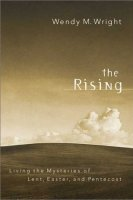 The Rising: Living the Mysteries of Lent, Easter, and Pentecost