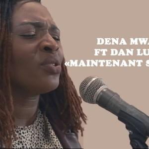 Dena Mwana Ft Dan Luiten - Maintenant Seigneur Lyrics