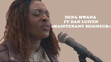Photo of Dena Mwana Ft Dan Luiten – Maintenant Seigneur Lyrics