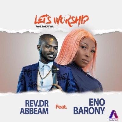 Eno Barony x Rev. Dr Abbeam Amponsah – Lets Worship
