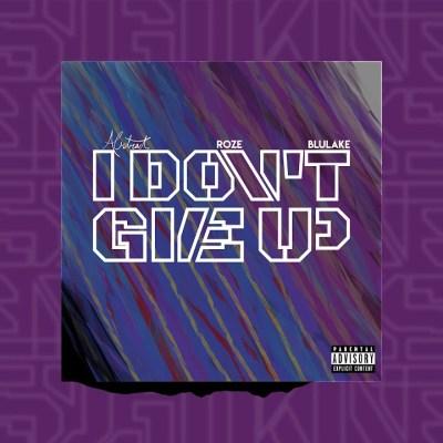 Abstract Ft RoZe – I Don't Give Up lyrics