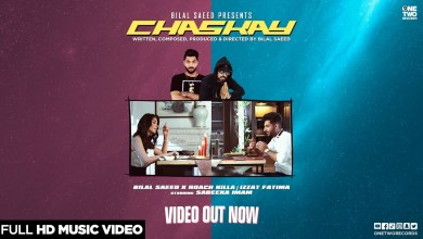 Photo of Bilal Saeed Ft Roach Killa & Izzat Fatima – Chaskay Lyrics