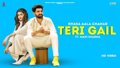 Photo of Khasa Aala Chahar Ft Mahi Sharma – Teri Gail Lyrics