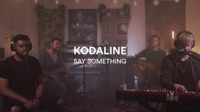 Photo of Kodaline – Say Something lyrics