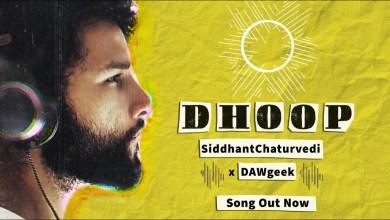 Photo of Siddhant Chaturvedi & DAWgeek – DHOOP Lyrics