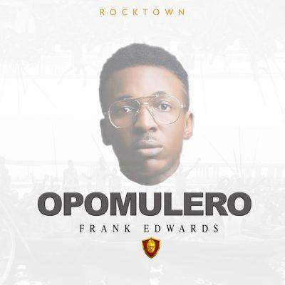 Frank Edwards - OPOMULERO Lyrics