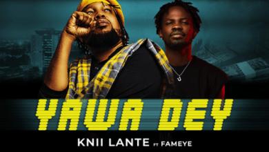 Photo of Knii Lante Ft Fameye – Yawa Dey Lyrics