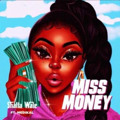 Shatta Wale – Miss Money Ft Medikal