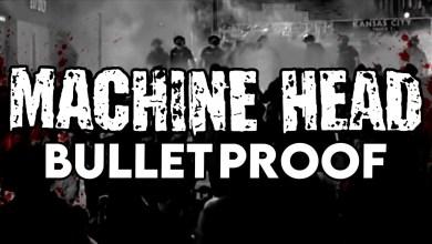 Photo of MACHINE HEAD – Bulletproof lyrics