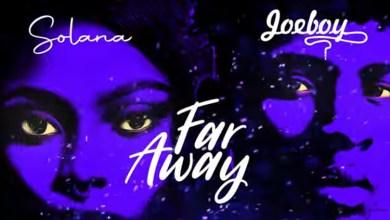 Photo of Solana Ft Joeboy – Far Away Lyrics