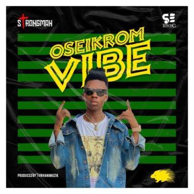 Strongman – Oseikrom Vibe (Prod By TubhaniMuzik)