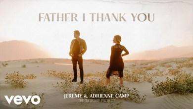 Photo of Jeremy Camp & Adrienne Camp – Father I Thank You lyrics