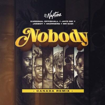 DJ Neptune Ft 4Korners x Jayd Ink x Joeboy x Kardinal Offishall x Mr Eazi – Nobody (Canada Remix) Lyrics