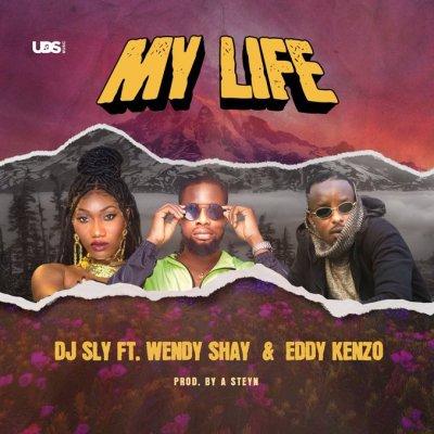 DJ Sly Ft. Wendy Shay & Eddy Kenzo - My Life Lyrics