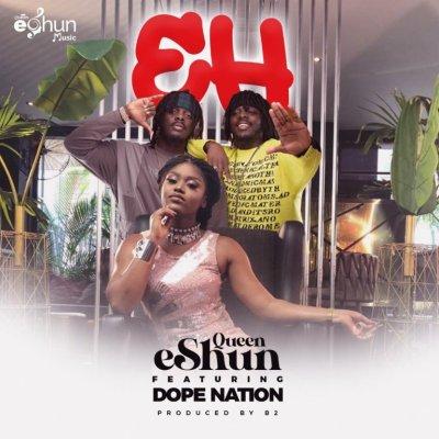 Queen eShun Ft DopeNation – Eh