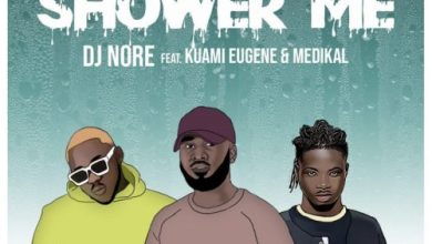 Photo of DJ Nore – Shower Me Ft. Kuami Eugene X Medikal