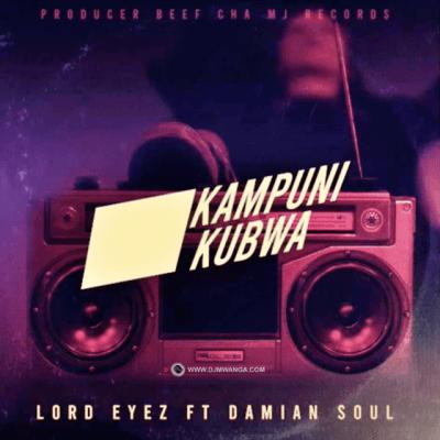 Lord Eyez Ft. Damian Soul – Kampuni Kubwa