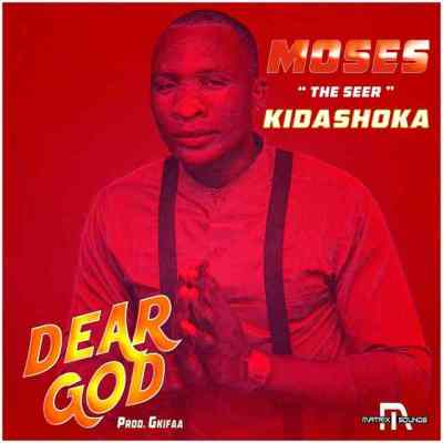 MOSES KIDASHOKA – DEAR GOD
