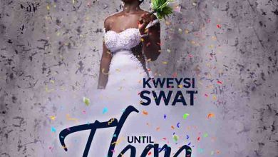 Photo of Kweysi Swat – Until Then (Prod By Eriz Beatz)
