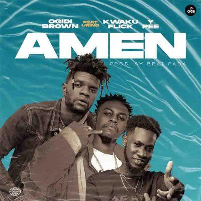 Ogidi Brown - Amen Ft Kweku Flick & Ypee