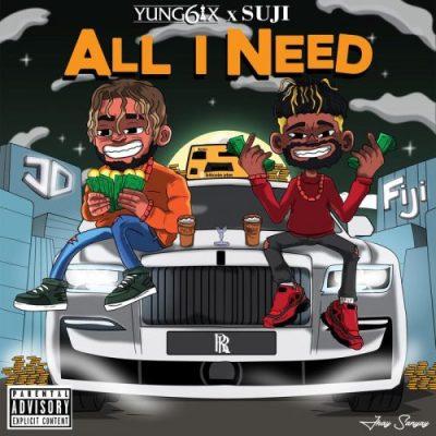 Yung6ix – All I Need Ft Suji