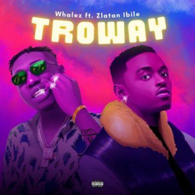 Whalez – Troway Ft Zlatan