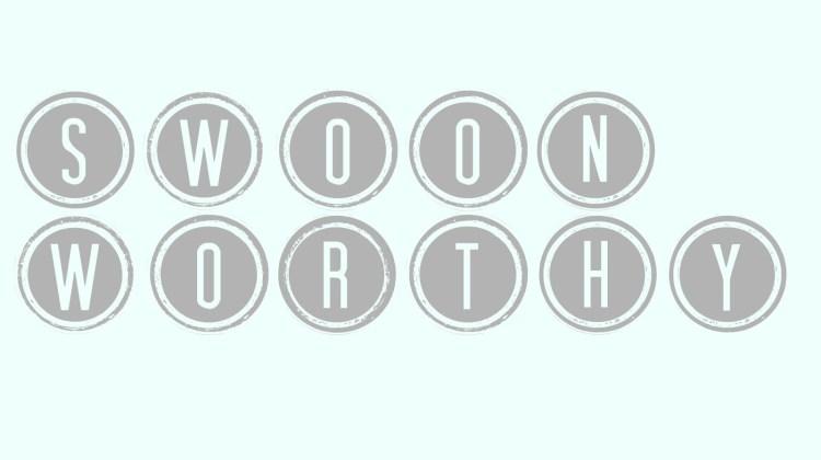 Swoon Worthy