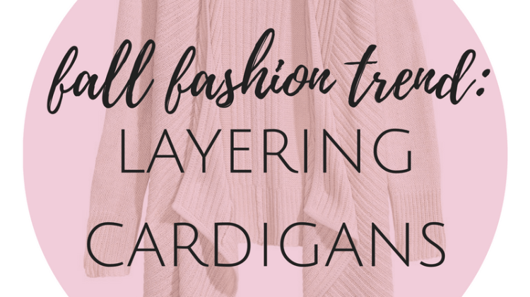 Fall Fashion Trend: Layering Cardigans