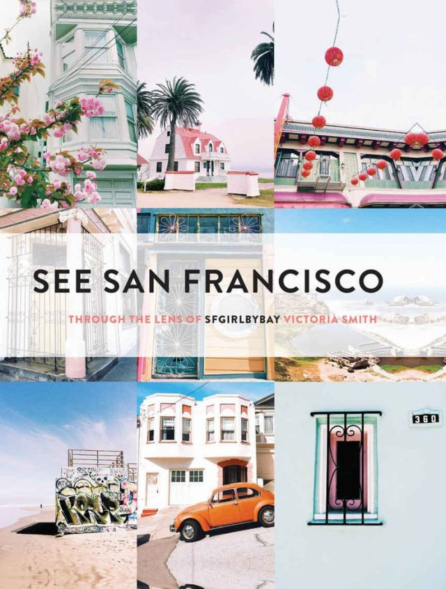 See San Francisco-Through the Lens of SFGirlbyBay-Victoria Smith