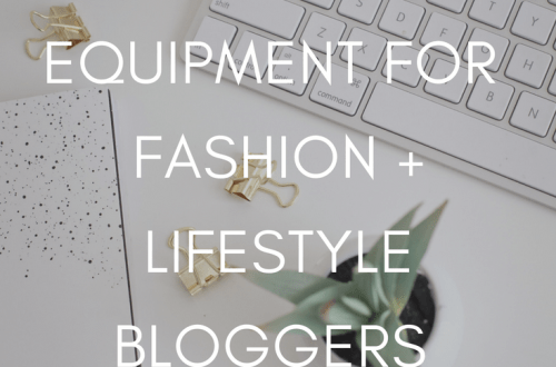 Essential Equipment For Fashion + Lifestyle Bloggers