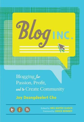 Blog Inc. Blogging for Passion, Profit, and to Create Community
