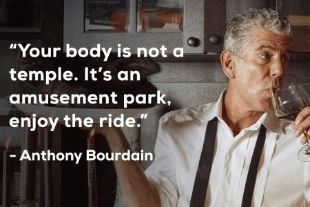 Anthony Bourdain Knew There Was Nothing More...