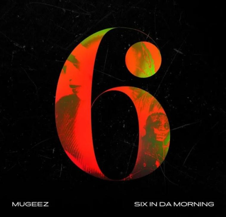 Mugeez Six In Da Morning Mp3 Download