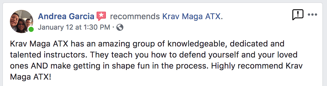 Krav Maga ATX has an amazing group of knowledgeable, dedicated and talented instructors. They teach you how to defend yourself and your loved ones AND make getting in shape fun in the process. Highly recommend Krav Maga ATX! -Andrea Garcia