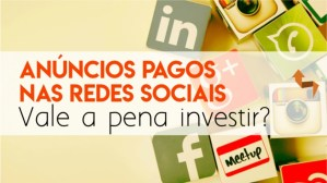 Anúncios nas redes sociais: Entenda porque vale a pena investir