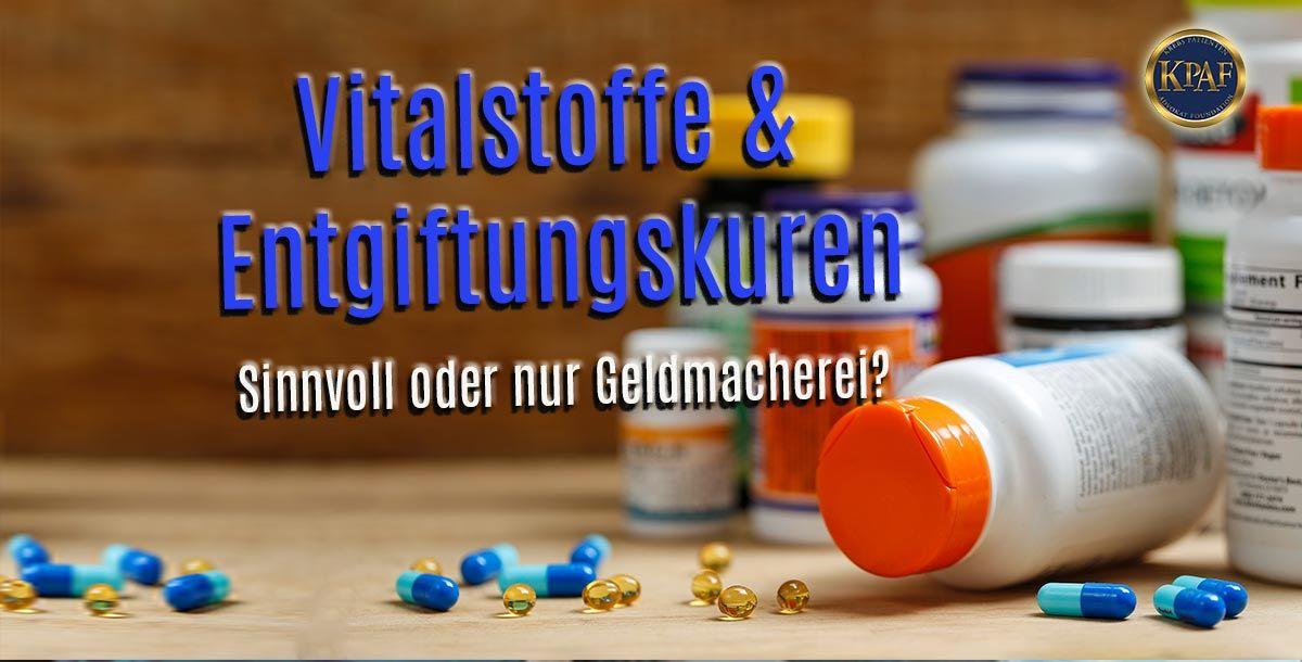 Grundsätzliches über Vitalstoffe & Entgiftung! Notwendig oder übertrieben?