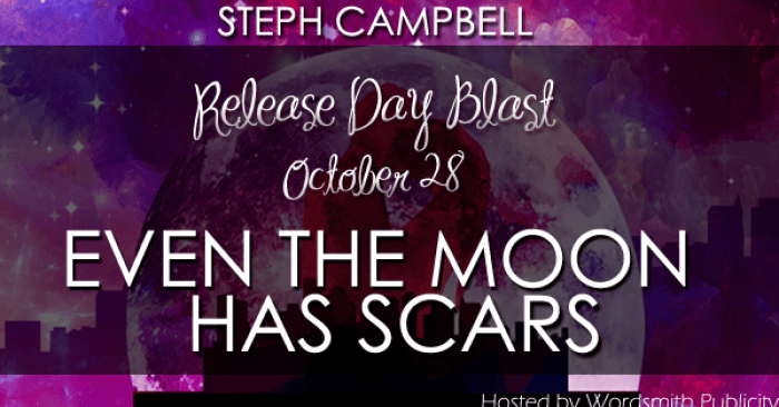 RELEASE BLITZ & GIVEAWAY: EVEN THE MOON HAS SCARS by Steph Campbell‏