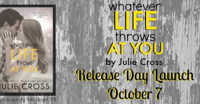 RELEASE BLITZ & GIVEAWAY: WHATEVER LIFE THROWS AT YOU by Julie Cross