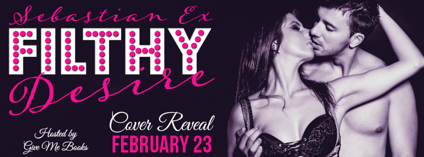 COVER REVEAL & GIVEAWAY: FILTHY DESIRE by Sebastian Ex