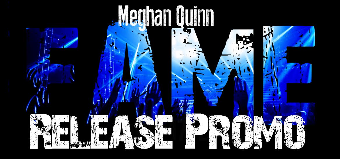 RELEASE PROMO: FAME by Meghan Quinn
