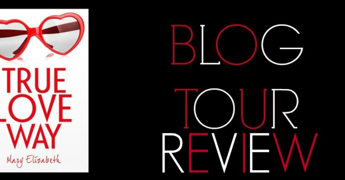 REVIEW & GIVEAWAY: TRUE LOVE WAY by Mary Elizabeth
