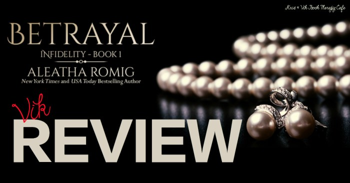 REVIEW & EXCERPT: BETRAYAL by Aleatha Romig