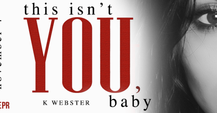 REVIEW & GIVEAWAY: THIS ISN'T YOU, BABY by K. Webster